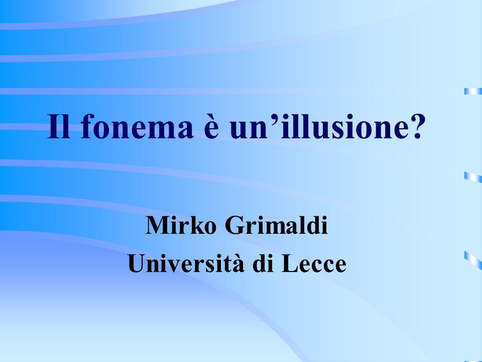 Il fonema è unillusione? Mirko Grimaldi Università di Lecce