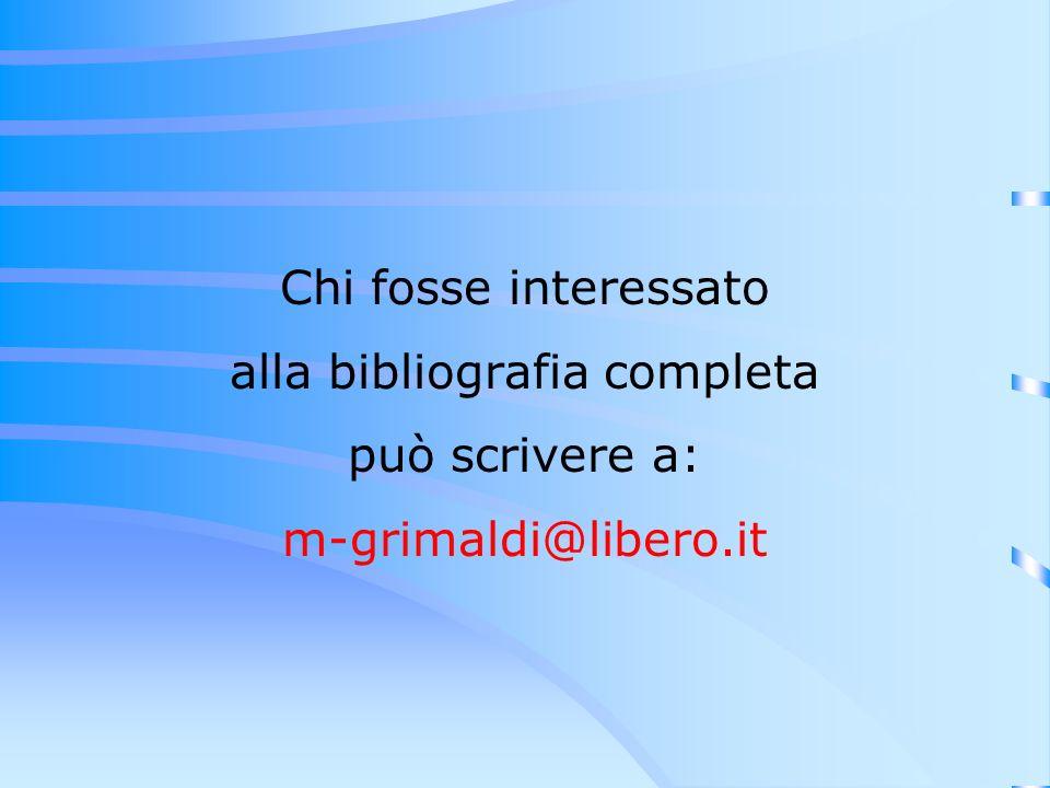 Chi fosse interessato alla bibliografia completa può scrivere a: m-grimaldi@libero.it