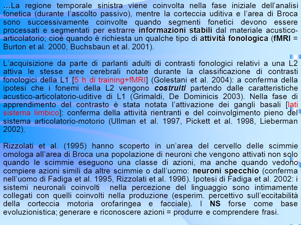 … informazionistabili attività fonologica …La regione temporale sinistra viene coinvolta nella fase iniziale dellanalisi fonetica (durante lascolto pa