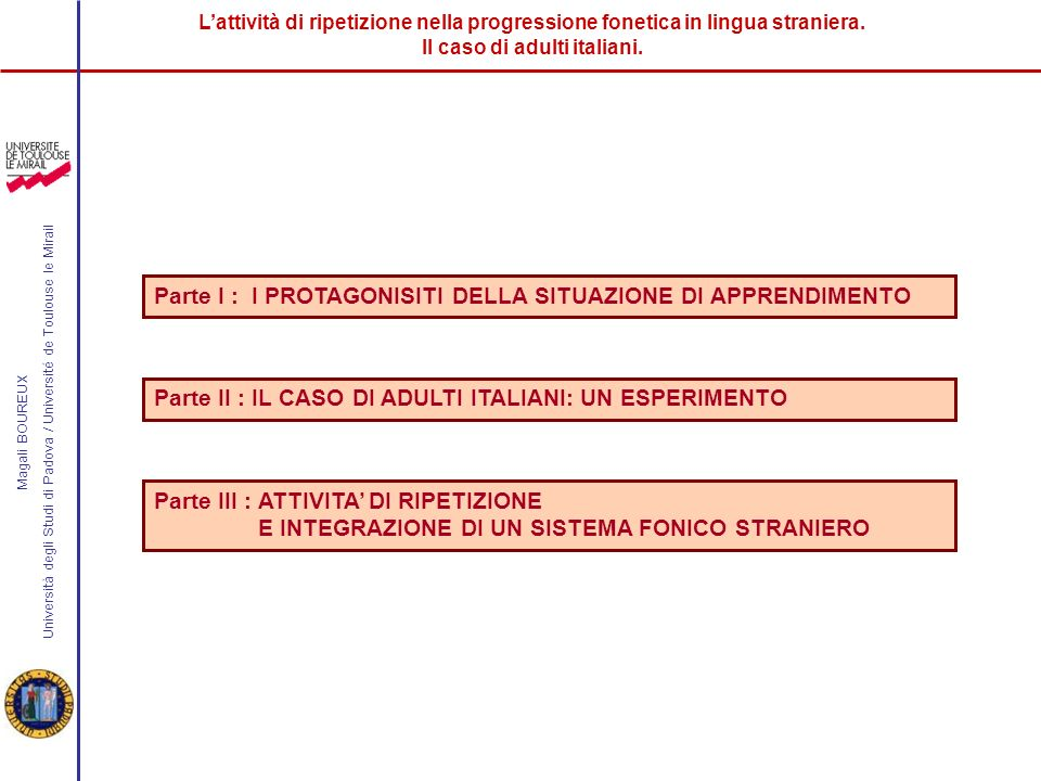 Lattività di ripetizione nella progressione fonetica in lingua straniera. Il caso di adulti italiani. Magali BOUREUX Università degli Studi di Padova