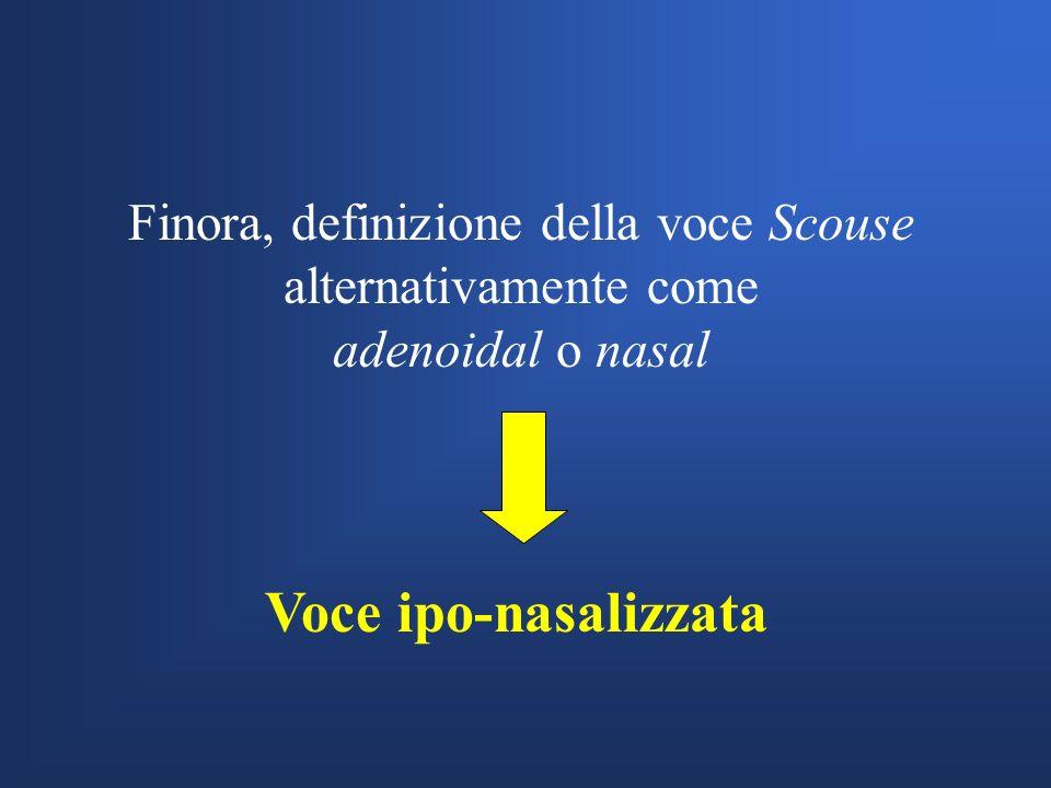 Nasale o adenoidale? Letichetta terminologica voce nasale è sostanzialmente legata al percetto acustico a livello articolatorio possono individuarsi d