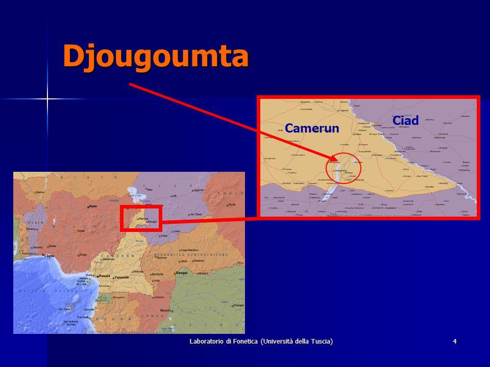 Laboratorio di Fonetica (Università della Tuscia)4 Djougoumta Camerun Ciad