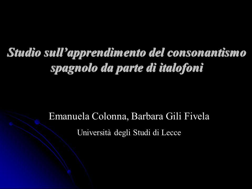 Emanuela Colonna, Barbara Gili Fivela Università degli Studi di Lecce Studio sullapprendimento del consonantismo spagnolo da parte di italofoni