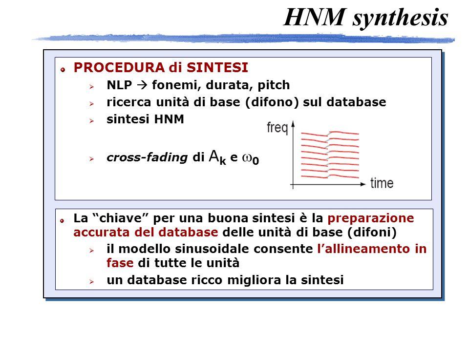 HNM synthesis si aggiorna dinamicamente Fm[n] sulla base di un test di armonicità il rumore (noise) ha un inviluppo sia nel dominio temporale e[n] che