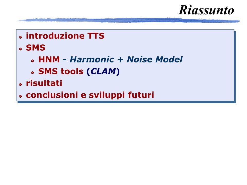 introduzione TTS SMS HNM - Harmonic + Noise Model SMS tools (CLAM) risultati conclusioni e sviluppi futuri introduzione TTS SMS HNM - Harmonic + Noise Model SMS tools (CLAM) risultati conclusioni e sviluppi futuri Riassunto