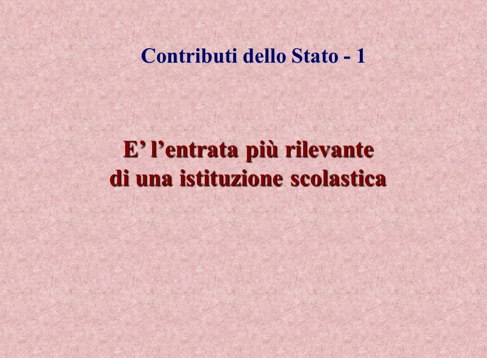 Contributi dello Stato - 1 E lentrata più rilevante di una istituzione scolastica