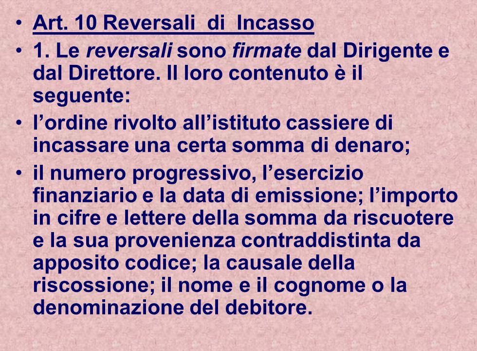 Art. 10 Reversali di Incasso 1. Le reversali sono firmate dal Dirigente e dal Direttore. Il loro contenuto è il seguente: lordine rivolto allistituto