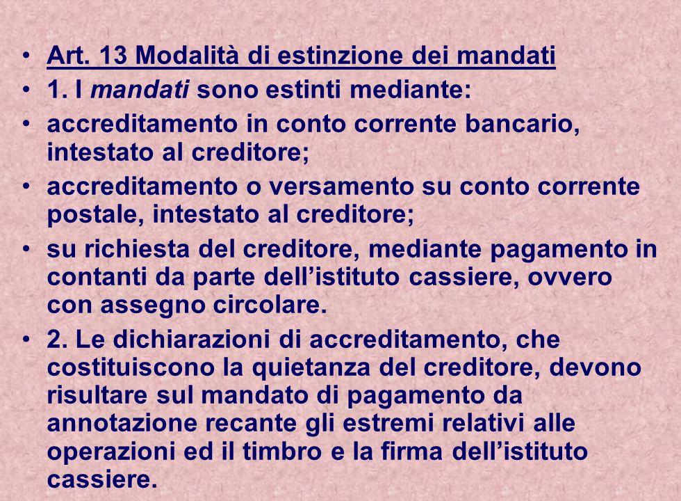 Art. 13 Modalità di estinzione dei mandati 1. I mandati sono estinti mediante: accreditamento in conto corrente bancario, intestato al creditore; accr