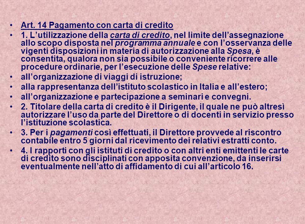 Art. 14 Pagamento con carta di credito 1. Lutilizzazione della carta di credito, nel limite dellassegnazione allo scopo disposta nel programma annuale