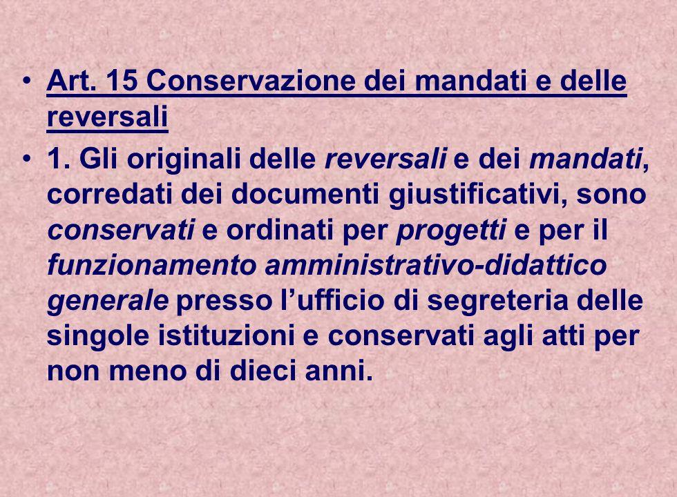 Art. 15 Conservazione dei mandati e delle reversali 1. Gli originali delle reversali e dei mandati, corredati dei documenti giustificativi, sono conse