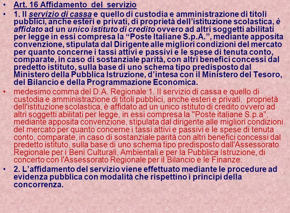 Art. 16 Affidamento del servizio 1. Il servizio di cassa e quello di custodia e amministrazione di titoli pubblici, anche esteri e privati, di proprie