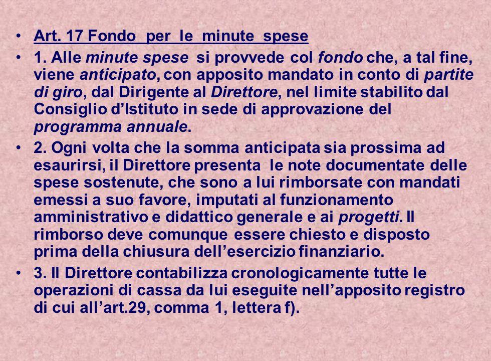 Art. 17 Fondo per le minute spese 1. Alle minute spese si provvede col fondo che, a tal fine, viene anticipato, con apposito mandato in conto di parti