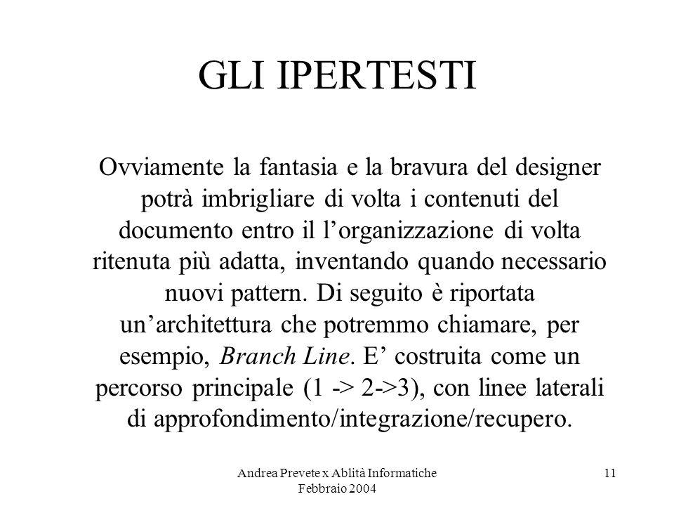 Andrea Prevete x Ablità Informatiche Febbraio 2004 11 GLI IPERTESTI Ovviamente la fantasia e la bravura del designer potrà imbrigliare di volta i cont