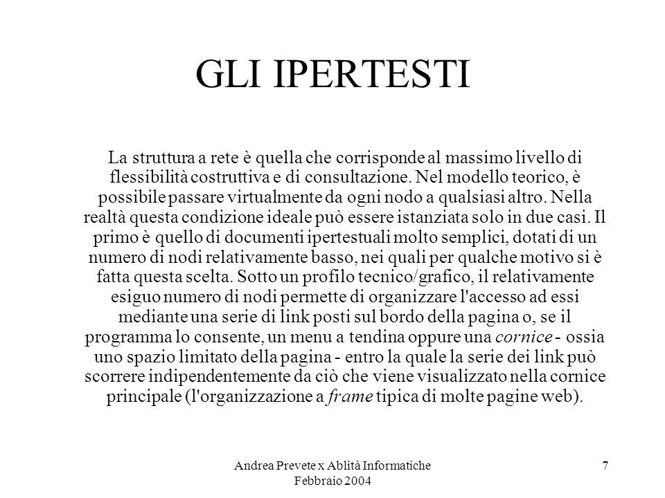 Andrea Prevete x Ablità Informatiche Febbraio 2004 7 GLI IPERTESTI La struttura a rete è quella che corrisponde al massimo livello di flessibilità cos