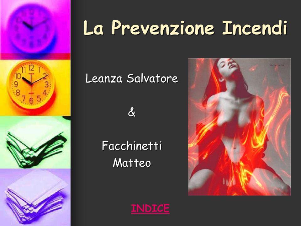 La Prevenzione Incendi Leanza Salvatore &FacchinettiMatteo INDICE