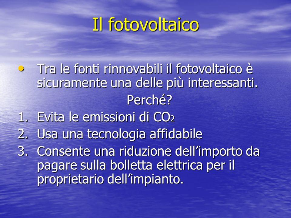 Il fotovoltaico Tra le fonti rinnovabili il fotovoltaico è sicuramente una delle più interessanti. Tra le fonti rinnovabili il fotovoltaico è sicurame