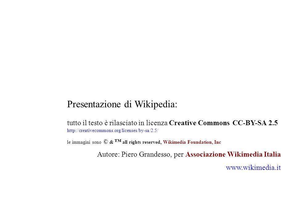 Presentazione di Wikipedia: tutto il testo è rilasciato in licenza Creative Commons CC-BY-SA 2.5 http://creativecommons.org/licenses/by-sa/2.5/ le imm