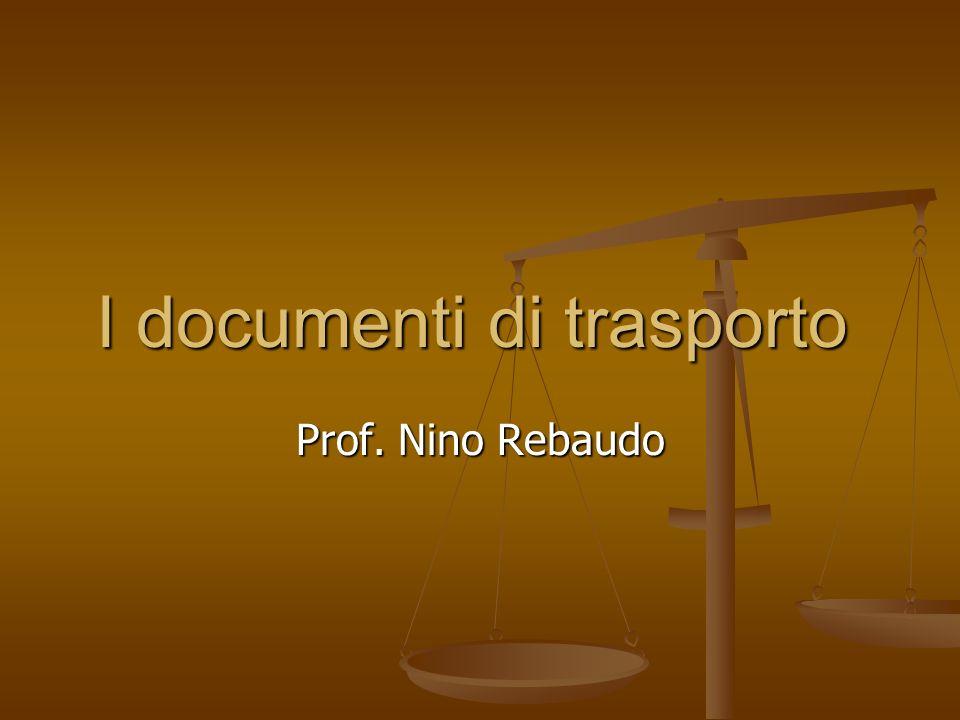 I documenti di trasporto Prof. Nino Rebaudo