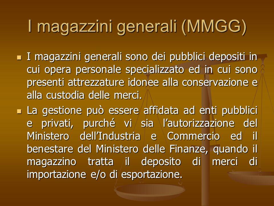 I magazzini generali (MMGG) I magazzini generali sono dei pubblici depositi in cui opera personale specializzato ed in cui sono presenti attrezzature