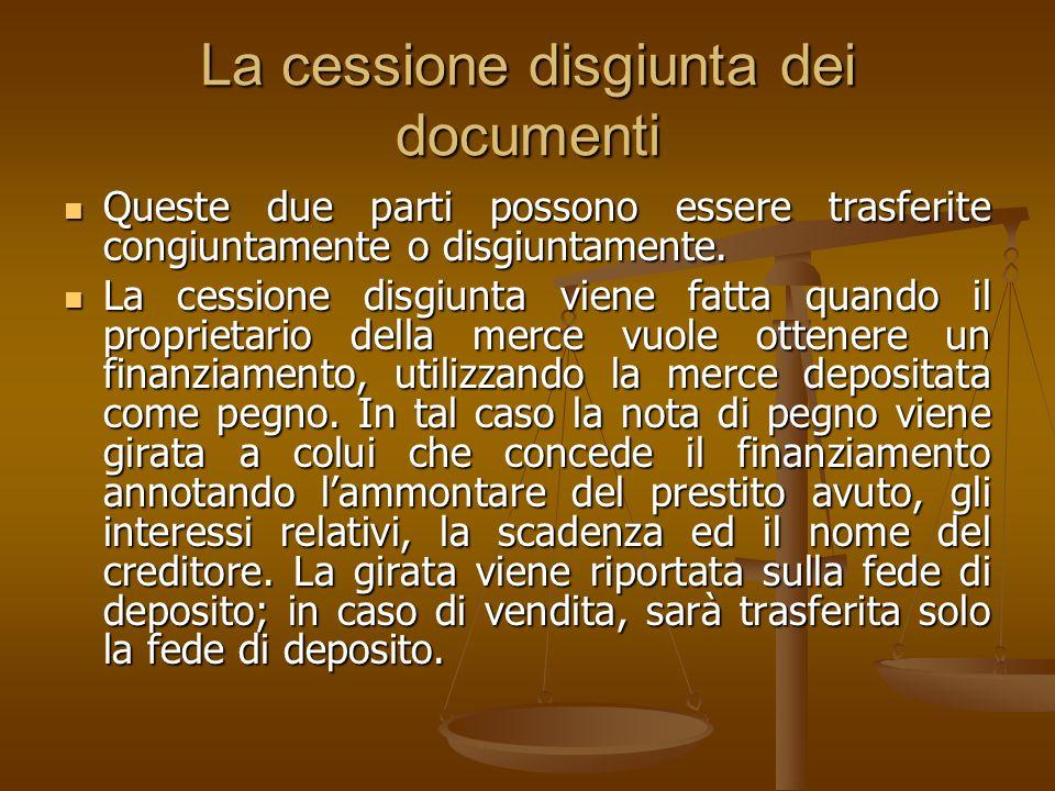 Cessione congiunta dei documenti La cessione congiunta ha luogo quando si cedono le due parti insieme, in caso di vendita delle merci, la girata viene effettuata sulla sola fede di deposito.