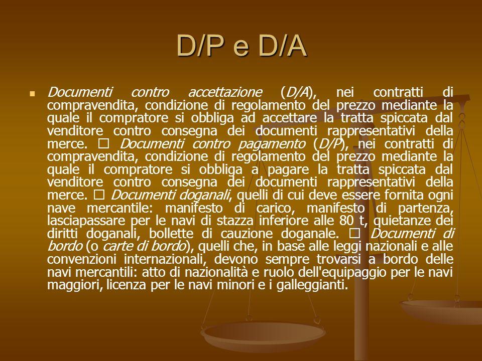 D/P e D/A Documenti contro accettazione (D/A), nei contratti di compravendita, condizione di regolamento del prezzo mediante la quale il compratore si