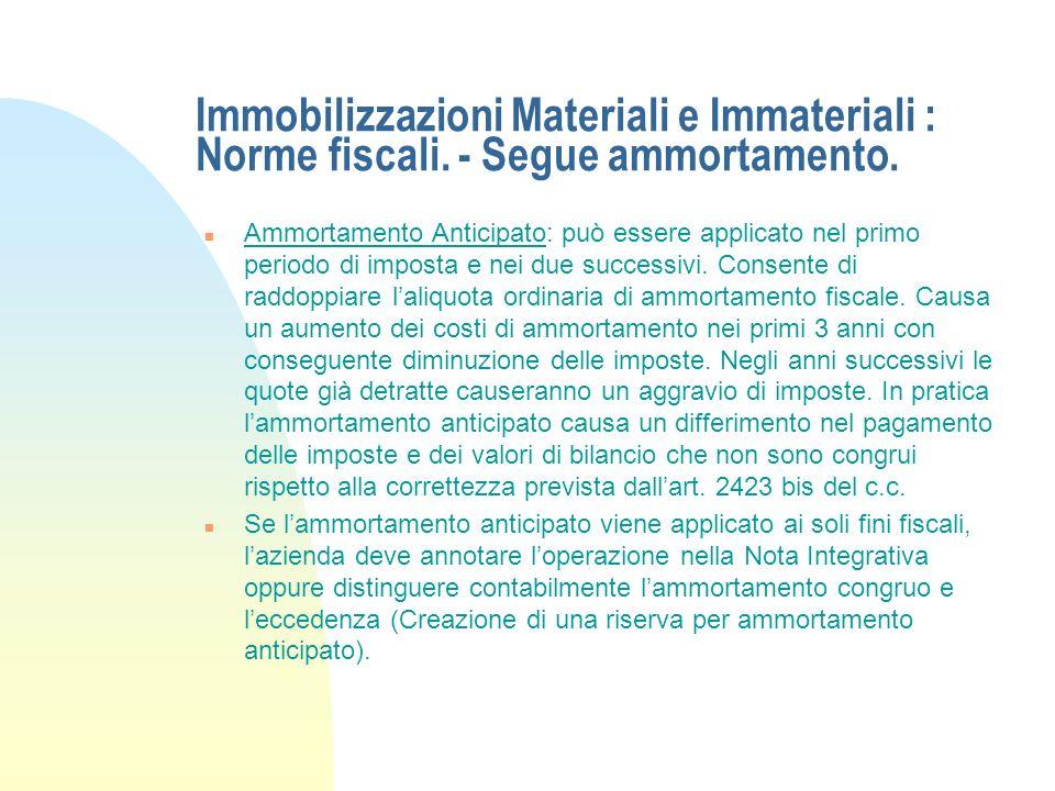 Immobilizzazioni Materiali e Immateriali : Norme fiscali. n Le norme fiscali definiscono le percentuali di detraibilità dei costi di ammortamento. Son