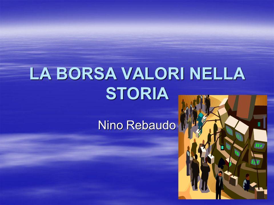 LA BORSA VALORI NELLA STORIA Nino Rebaudo