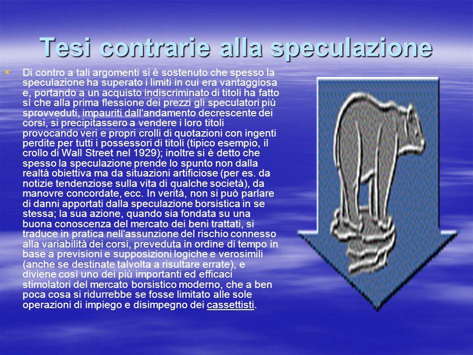 Tesi contrarie alla speculazione Di contro a tali argomenti si è sostenuto che spesso la speculazione ha superato i limiti in cui era vantaggiosa e, p