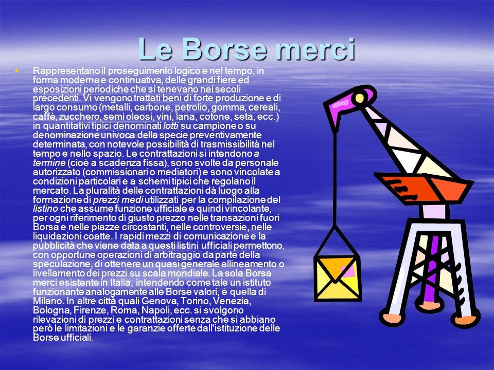 Le Borse merci Rappresentano il proseguimento logico e nel tempo, in forma moderna e continuativa, delle grandi fiere ed esposizioni periodiche che si