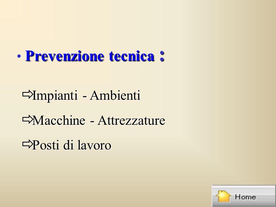 Prevenzione tecnica : Prevenzione tecnica : ð Impianti - Ambienti ð Macchine - Attrezzature ð Posti di lavoro