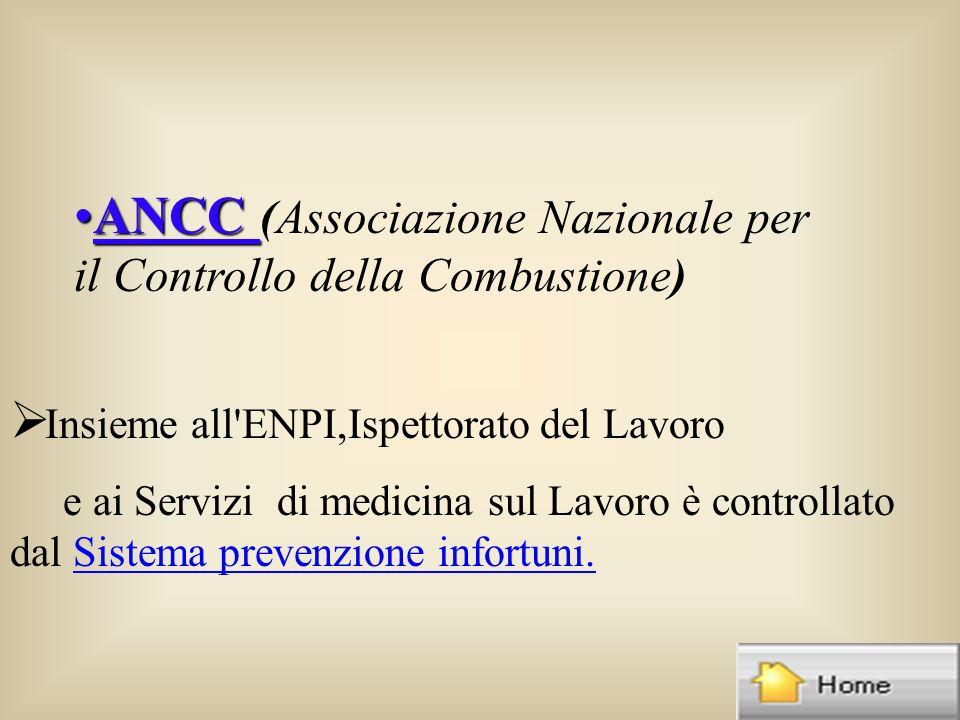 ANCCANCC (Associazione Nazionale per il Controllo della Combustione) Insieme all ENPI,Ispettorato del Lavoro e ai Servizi di medicina sul Lavoro è controllato dal Sistema prevenzione infortuni.