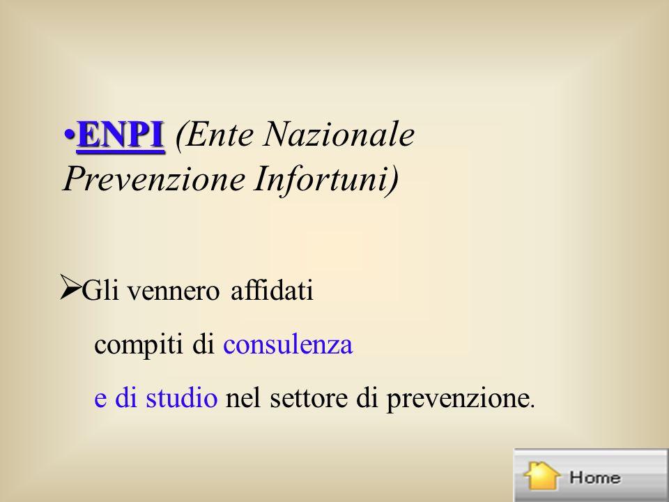 ENPIENPI (Ente Nazionale Prevenzione Infortuni) Gli vennero affidati compiti di consulenza e di studio nel settore di prevenzione.