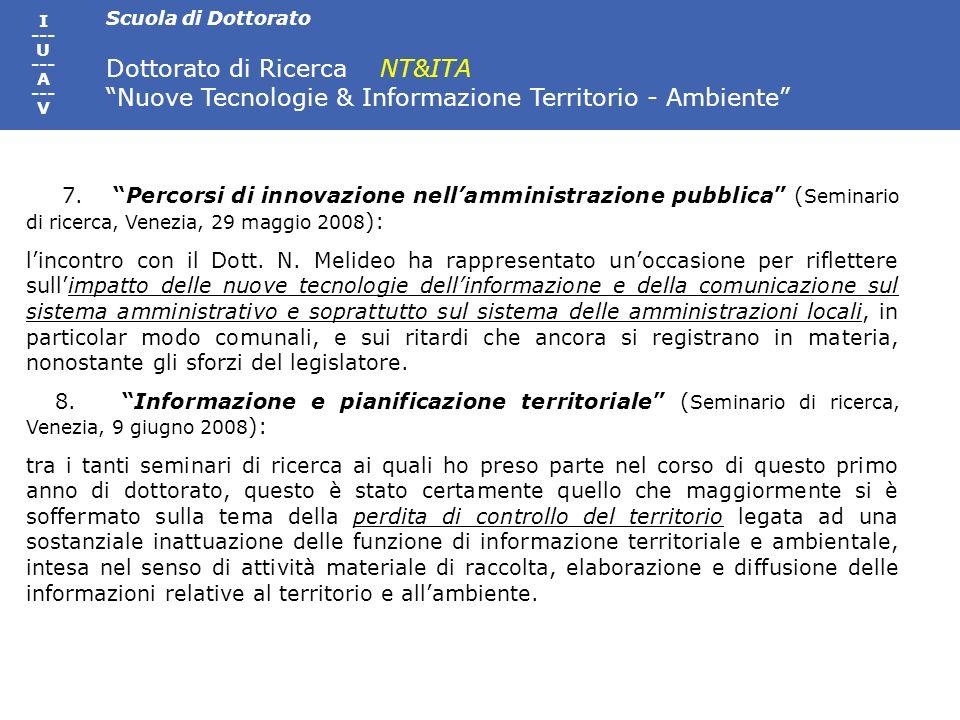 Scuola di Dottorato Dottorato di Ricerca NT&ITA Nuove Tecnologie & Informazione Territorio - Ambiente I --- U --- A --- V 7.Percorsi di innovazione nellamministrazione pubblica ( Seminario di ricerca, Venezia, 29 maggio 2008 ): lincontro con il Dott.