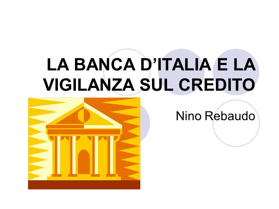 LA BANCA DITALIA E LA VIGILANZA SUL CREDITO Nino Rebaudo