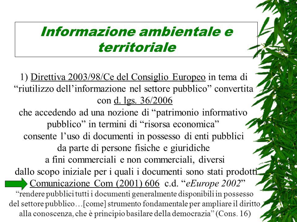 Informazione ambientale e territoriale 1) Direttiva 2003/98/Ce del Consiglio Europeo in tema di riutilizzo dellinformazione nel settore pubblico convertita con d.