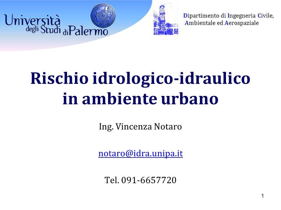 Dipartimento di Ingegneria Civile, Ambientale ed Aerospaziale Ambientale ed Aerospaziale Rischio idrologico-idraulico in ambiente urbano Ing.