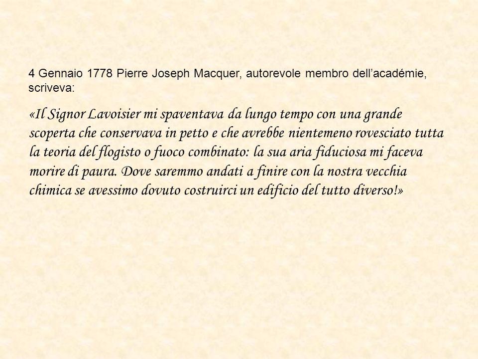 4 Gennaio 1778 Pierre Joseph Macquer, autorevole membro dellacadémie, scriveva: «Il Signor Lavoisier mi spaventava da lungo tempo con una grande scope