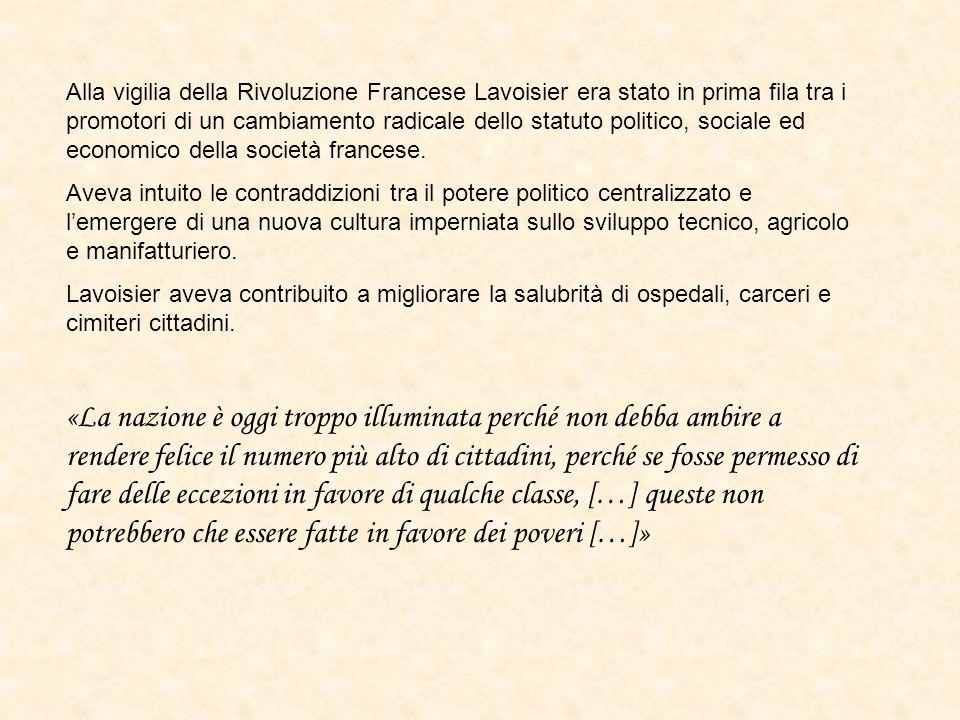 Alla vigilia della Rivoluzione Francese Lavoisier era stato in prima fila tra i promotori di un cambiamento radicale dello statuto politico, sociale e