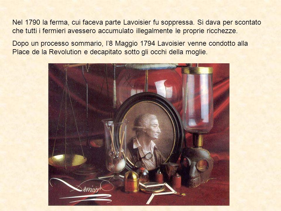 Nel 1790 la ferma, cui faceva parte Lavoisier fu soppressa. Si dava per scontato che tutti i fermieri avessero accumulato illegalmente le proprie ricc