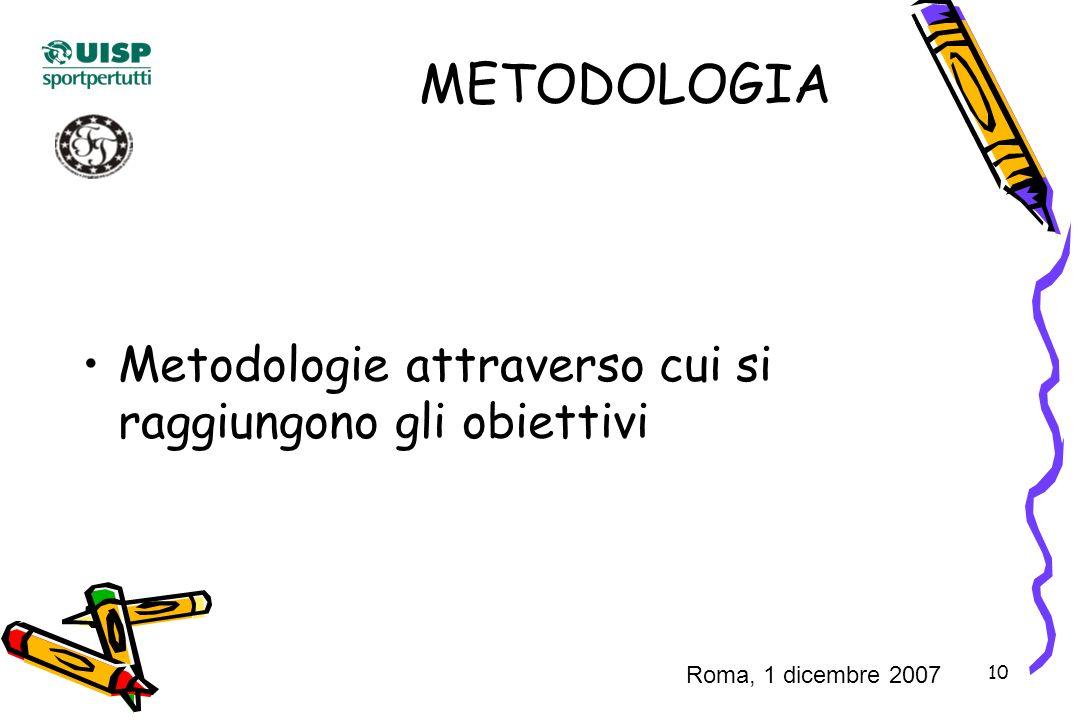 10 METODOLOGIA Metodologie attraverso cui si raggiungono gli obiettivi Roma, 1 dicembre 2007