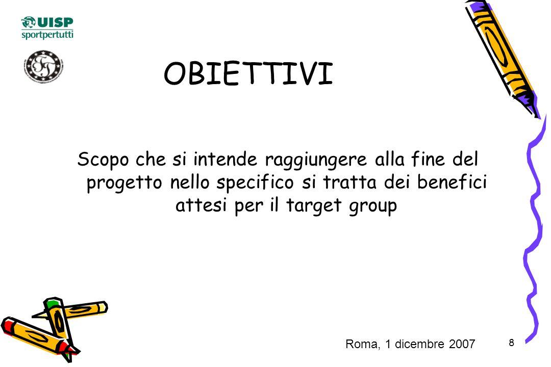 8 OBIETTIVI Scopo che si intende raggiungere alla fine del progetto nello specifico si tratta dei benefici attesi per il target group Roma, 1 dicembre 2007