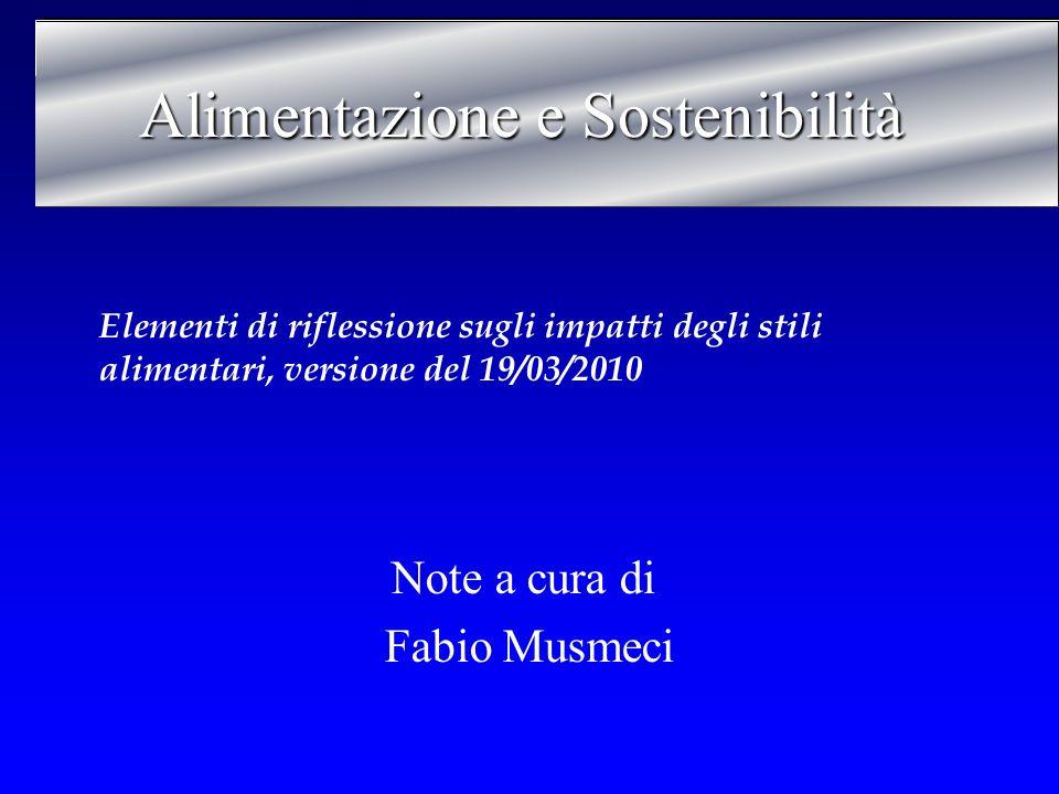 Alimentazione e Sostenibilità Note a cura di Fabio Musmeci Elementi di riflessione sugli impatti degli stili alimentari, versione del 19/03/2010