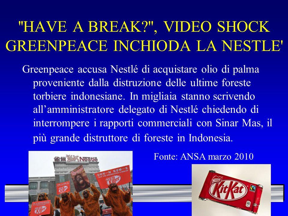 ''HAVE A BREAK?'', VIDEO SHOCK GREENPEACE INCHIODA LA NESTLE' Greenpeace accusa Nestlé di acquistare olio di palma proveniente dalla distruzione delle
