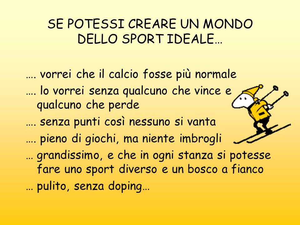 SE POTESSI CREARE UN MONDO DELLO SPORT IDEALE… …. vorrei che il calcio fosse più normale …. lo vorrei senza qualcuno che vince e qualcuno che perde ….