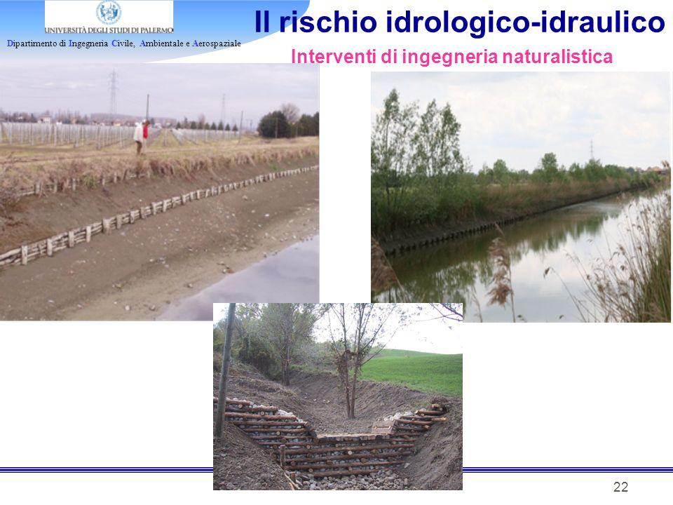 Dipartimento di Ingegneria Civile, Ambientale e Aerospaziale 22 Il rischio idrologico-idraulico Interventi di ingegneria naturalistica