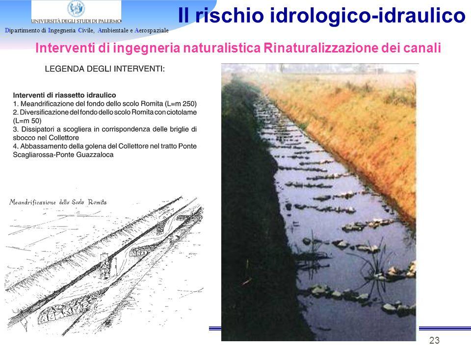 Dipartimento di Ingegneria Civile, Ambientale e Aerospaziale 23 Il rischio idrologico-idraulico Interventi di ingegneria naturalistica Rinaturalizzazi