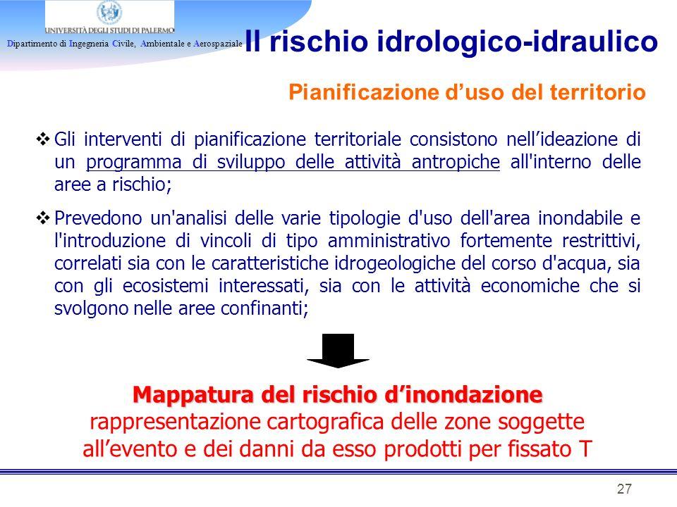 Dipartimento di Ingegneria Civile, Ambientale e Aerospaziale 27 Il rischio idrologico-idraulico Pianificazione duso del territorio Gli interventi di p