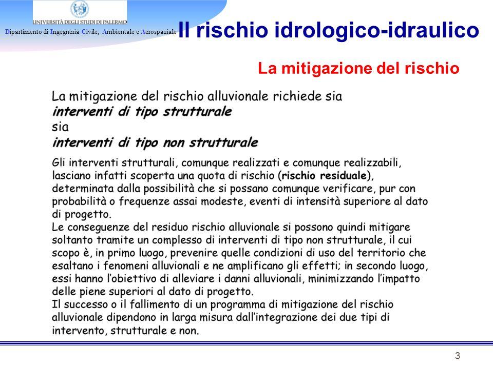 Dipartimento di Ingegneria Civile, Ambientale e Aerospaziale 3 La mitigazione del rischio Il rischio idrologico-idraulico