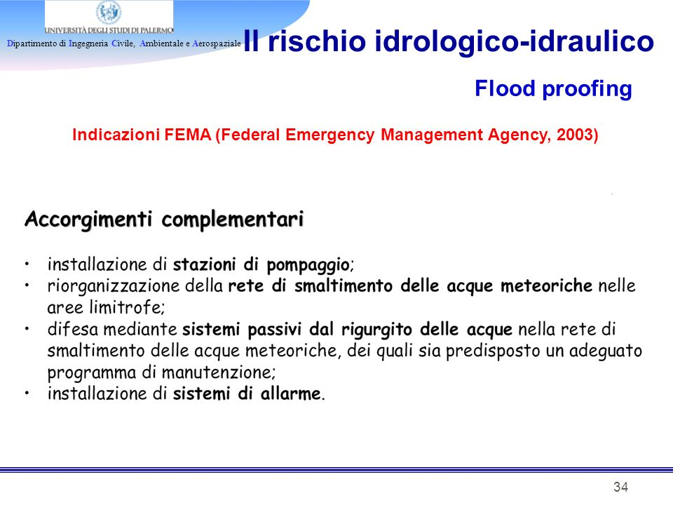 Dipartimento di Ingegneria Civile, Ambientale e Aerospaziale 34 Il rischio idrologico-idraulico Flood proofing Indicazioni FEMA (Federal Emergency Management Agency, 2003)