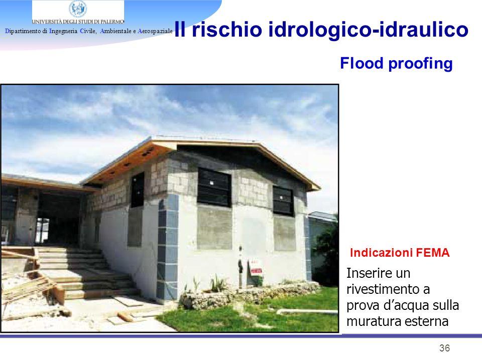 Dipartimento di Ingegneria Civile, Ambientale e Aerospaziale 36 Il rischio idrologico-idraulico Flood proofing Indicazioni FEMA Inserire un rivestimen